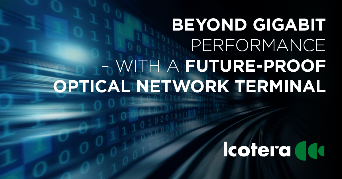 Beyond gigabit performance with a future-proof optical network terminal