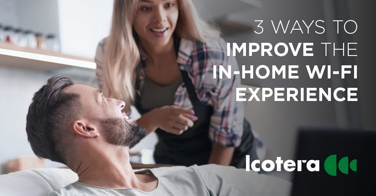 3 ways to improve the in-home Wi-Fi experience